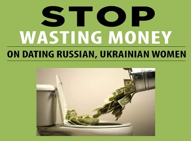 Stop wasting money when dating Russian, Ukrainian women