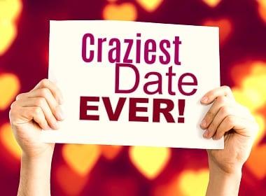 Craziest date ever?